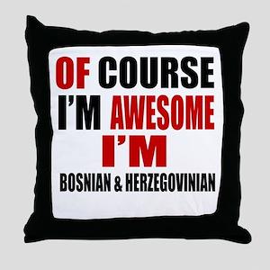 Of Course I Am Bosnian & Herzegovinia Throw Pillow