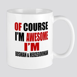 Of Course I Am Bosnian & Herzegovinian Mug