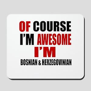 Of Course I Am Bosnian & Herzegovinian Mousepad