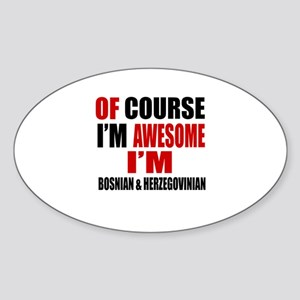 Of Course I Am Bosnian & Herzegovin Sticker (Oval)