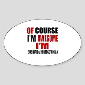 Of Course I Am Bosnian & Herzegovin Sticker (Oval)