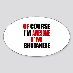 Of Course I Am Bhutanese Sticker (Oval)