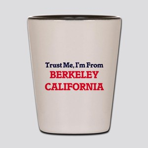 Trust Me, I'm from Berkeley California Shot Glass