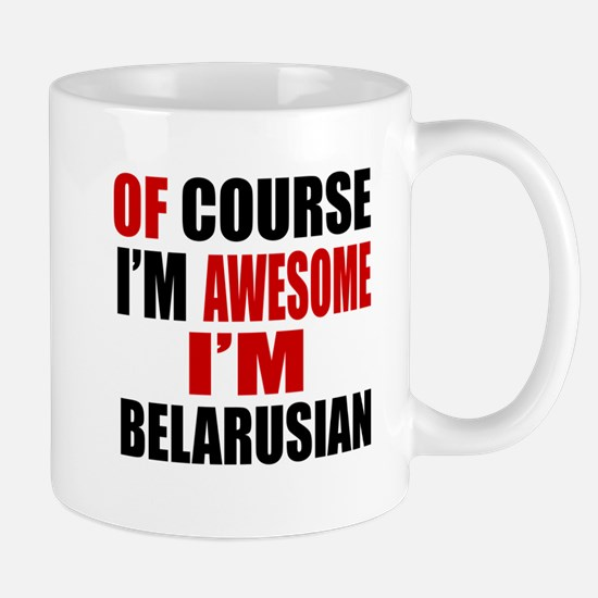 Of Course I Am Belarusian Mug