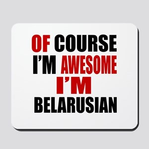 Of Course I Am Belarusian Mousepad