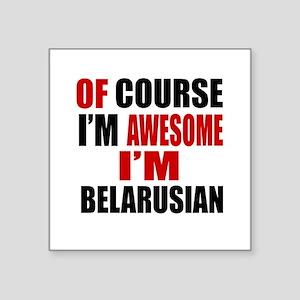 "Of Course I Am Belarusian Square Sticker 3"" x 3"""
