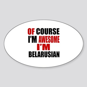 Of Course I Am Belarusian Sticker (Oval)