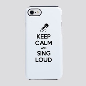 Keep Calm and Sing Loud iPhone 8/7 Tough Case
