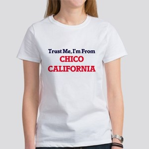 Trust Me, I'm from Chico California T-Shirt