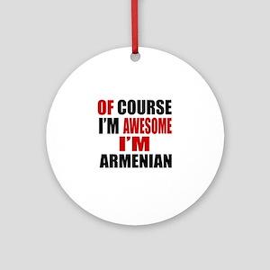 Of Course I Am Armenian Round Ornament