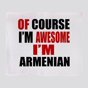 Of Course I Am Armenian Throw Blanket