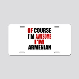 Of Course I Am Armenian Aluminum License Plate