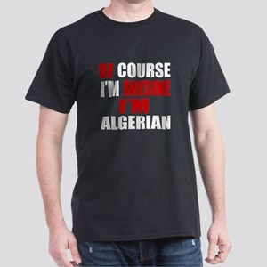 Of Course I Am Algerian Dark T-Shirt