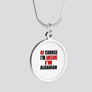 Of Course I Am Albanian Silver Round Necklace