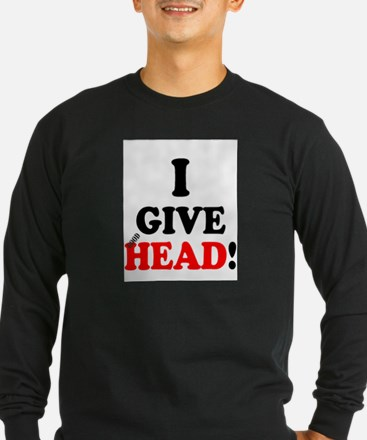 I GIVE HEAD! Long Sleeve T-Shirt