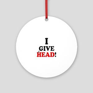 I GIVE HEAD! Round Ornament