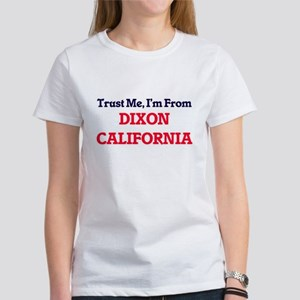 Trust Me, I'm from Dixon California T-Shirt