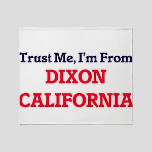 Trust Me, I'm from Dixon California Throw Blanket