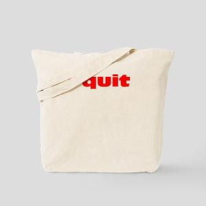 I Quit Tote Bag