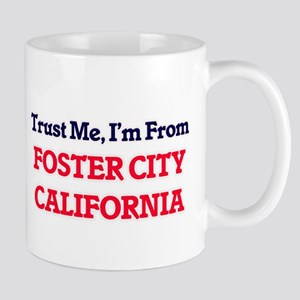 Trust Me, I'm from Foster City California Mugs