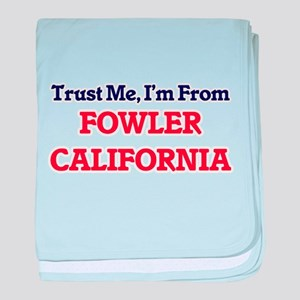 Trust Me, I'm from Fowler California baby blanket