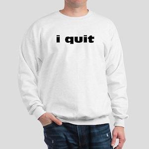 I Quit Sweatshirt