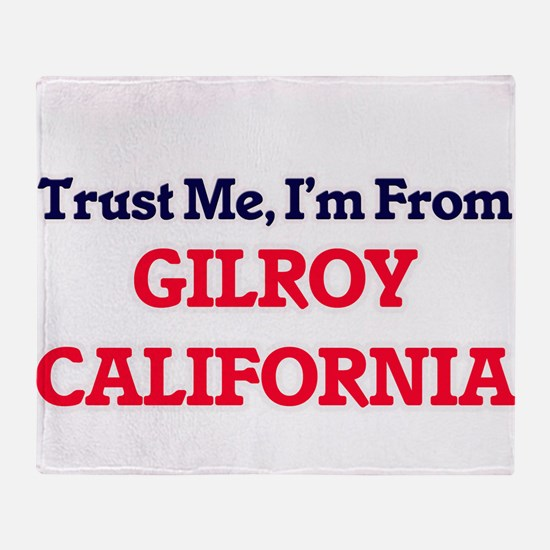 Trust Me, I'm from Gilroy California Throw Blanket