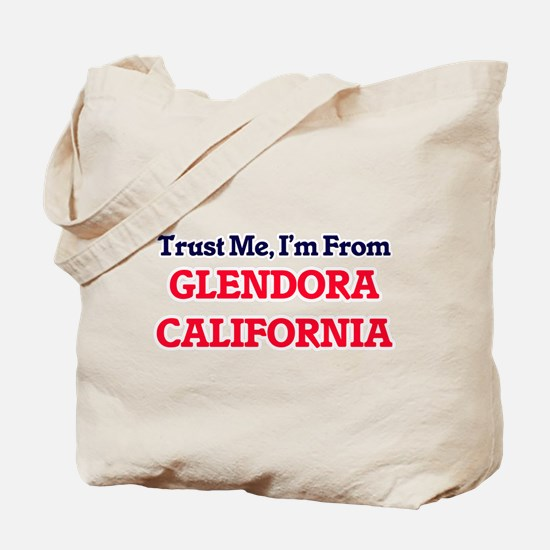 Trust Me, I'm from Glendora California Tote Bag
