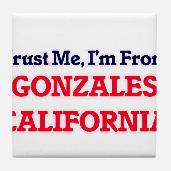 Trust Me, I'm from Gonzales Californi Tile Coaster