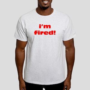 I'm Fired Light T-Shirt