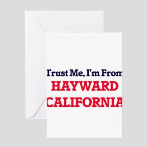 Trust Me, I'm from Hayward Californ Greeting Cards