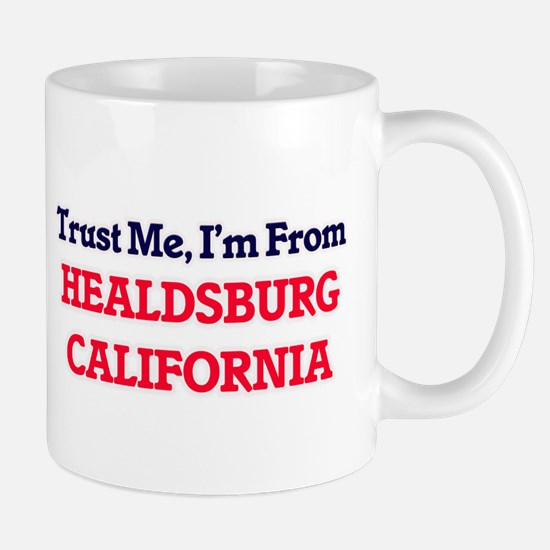 Trust Me, I'm from Healdsburg California Mugs