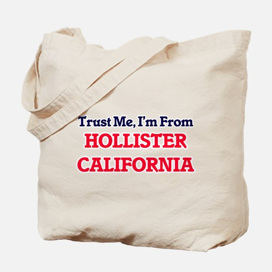 Trust Me, I'm from Hollister California Tote Bag