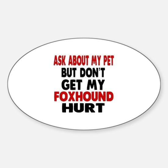 Don't Get My Foxhound Dog Hurt Sticker (Oval)