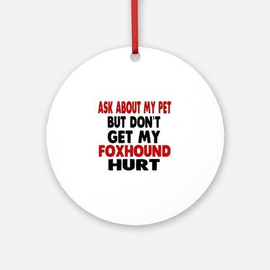 Don't Get My Foxhound Dog Hurt Round Ornament