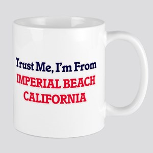 Trust Me, I'm from Imperial Beach California Mugs