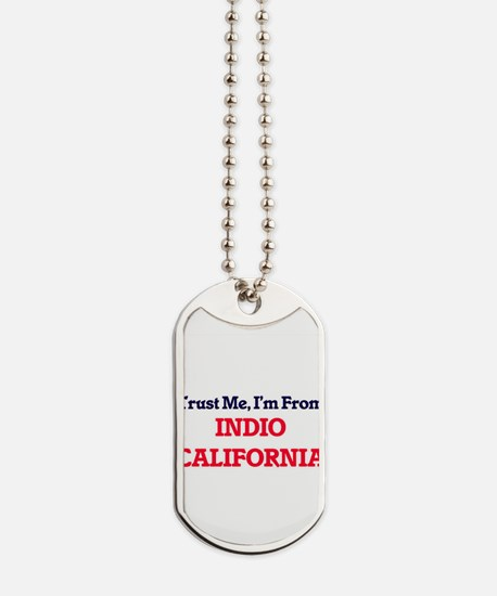 Trust Me, I'm from Indio California Dog Tags