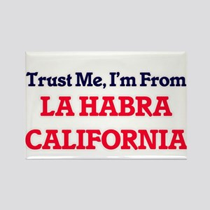 Trust Me, I'm from La Habra California Magnets