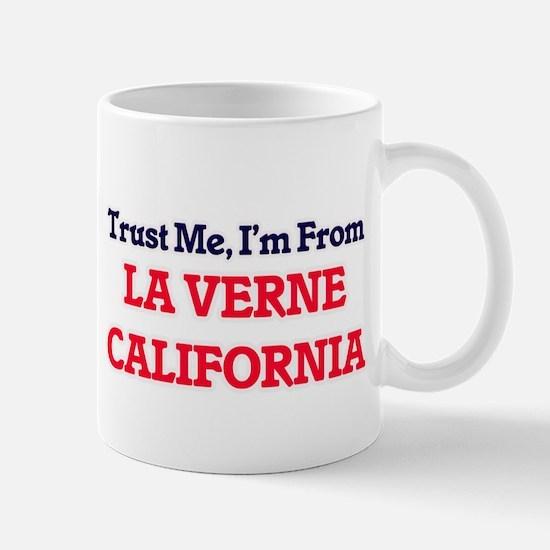 Trust Me, I'm from La Verne California Mugs