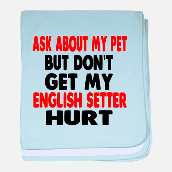 Don't Get My English Setter Dog Hurt baby blanket