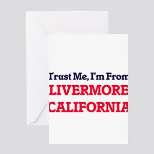 Trust Me, I'm from Livermore Califo Greeting Cards