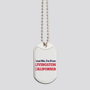 Trust Me, I'm from Livingston California Dog Tags