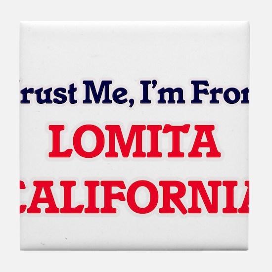 Trust Me, I'm from Lomita California Tile Coaster