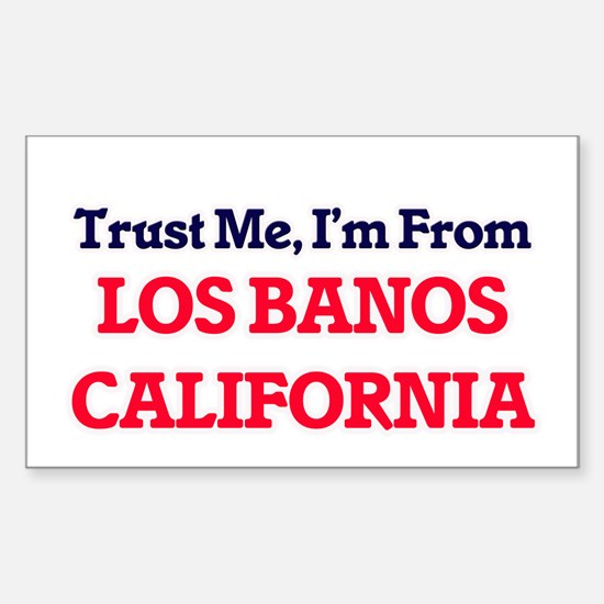Trust Me, I'm from Los Banos California Decal