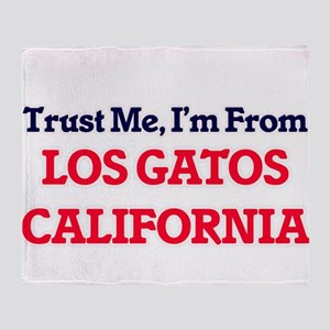 Trust Me, I'm from Los Gatos Califor Throw Blanket