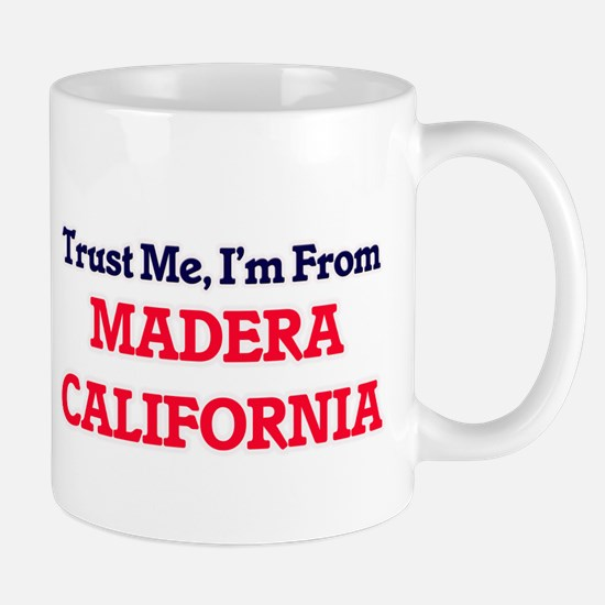 Trust Me, I'm from Madera California Mugs