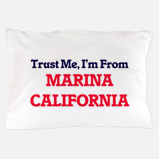 Trust Me, I'm from Marina California Pillow Case