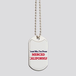 Trust Me, I'm from Merced California Dog Tags