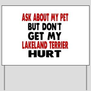 Don't Get My Lakeland Terrier Dog Hurt Yard Sign