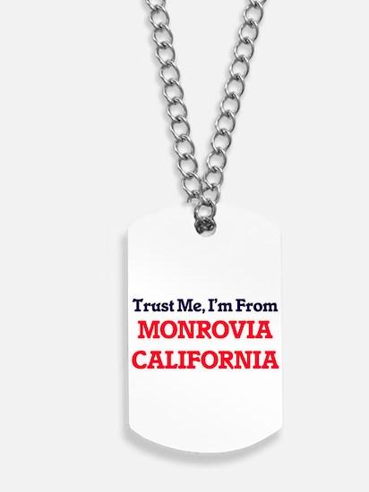 Trust Me, I'm from Monrovia California Dog Tags